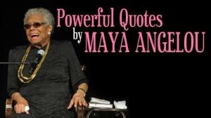 maya-angelou-Powerful quotes