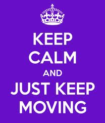 keep calm and moving